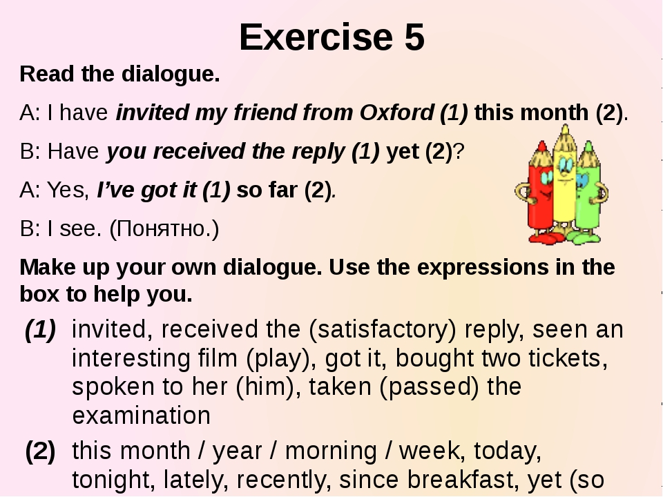 Exercise 5 Read the dialogue. A: I have invited my friend from Oxford (1) thi...