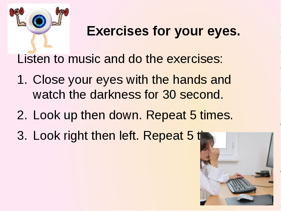 Exercises for your eyes. Listen to music and do the exercises: Close your eye...