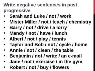 Write negative sentences in past progressive Sarah and Luke / not / work  Mis