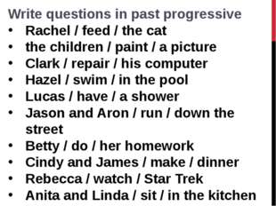 Write questions in past progressive Rachel / feed / the cat  the children / p