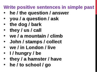 Write positive sentences in simple past he / the question / answer  you / a q