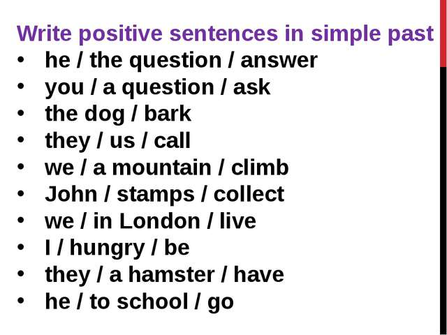 Write positive sentences in simple past he / the question / answer  you / a q...
