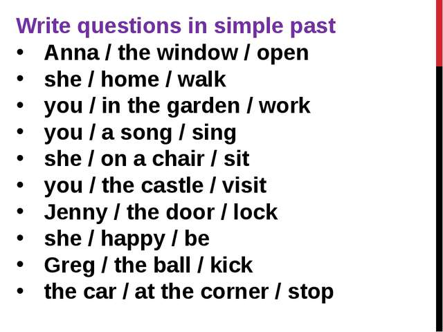 Write questions in simple past Anna / the window / open  she / home / walk  y...