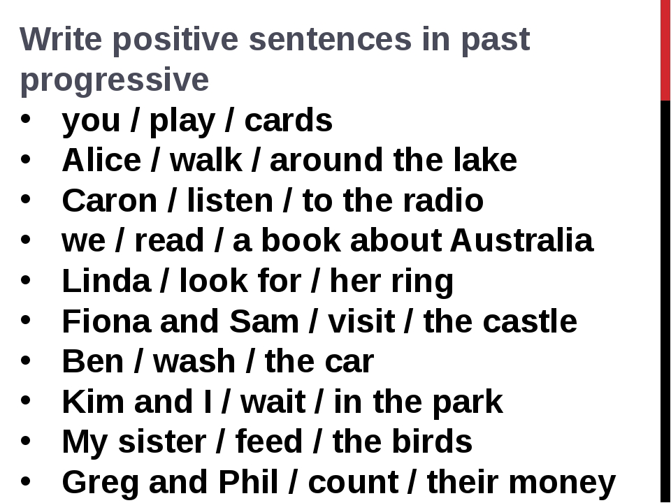 Write positive sentences in past progressive you / play / cards  Alice / walk...