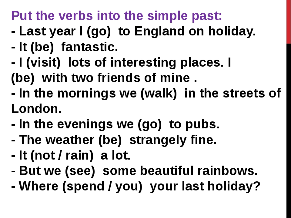 Put the verbs into the simple past: - Last year I (go)  to England on holiday...
