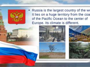 Russia is the largest country of the world. It lies on a huge territory from