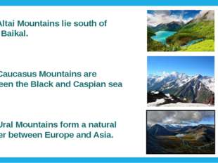 The Altai Mountains lie south of Lake Baikal. The Caucasus Mountains are betw