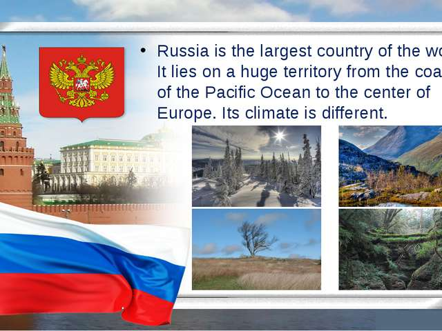 Russia is the largest country of the world. It lies on a huge territory from...