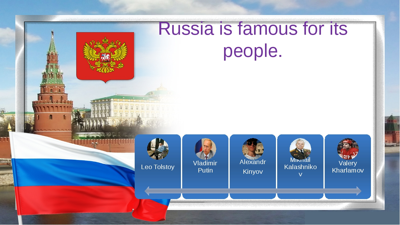 Russia is famous for its people.