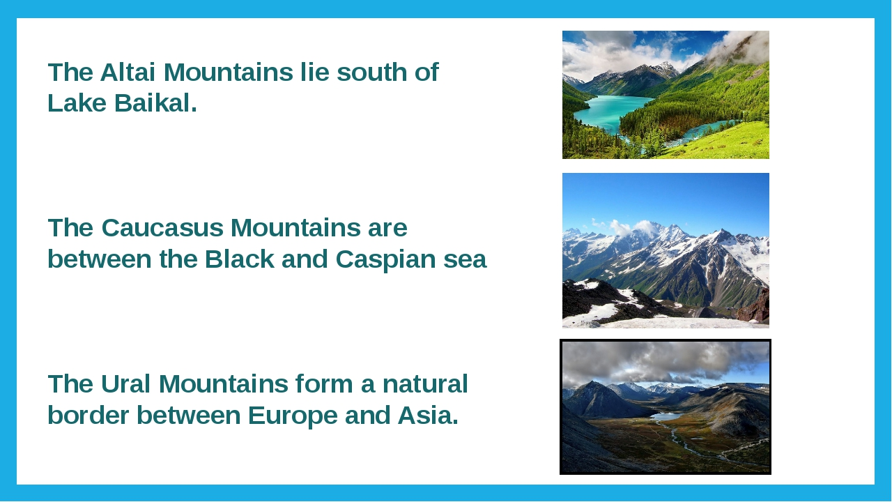 The Altai Mountains lie south of Lake Baikal. The Caucasus Mountains are betw...