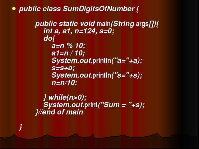 public class SumDigitsOfNumber { public static void main(String args[]){ int...