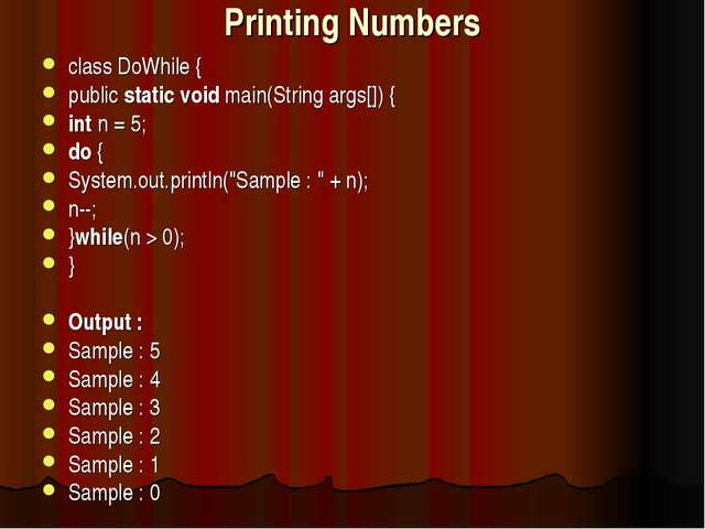 Printing Numbers class DoWhile { public static void main(String args[]) { int...