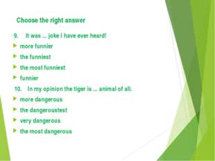 Choose the right answer 9. It was ... joke I have ever heard! more funnier th