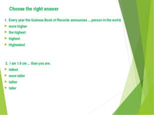 Choose the right answer 1. Every year the Guineas Book of Records announces .