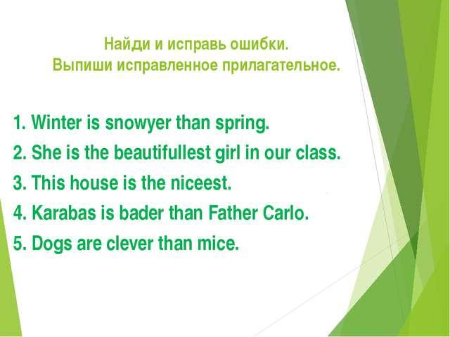 Найдииисправьошибки. Выпишиисправленноеприлагательное. 1. Winter issnow...