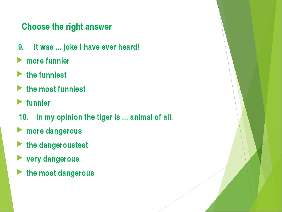 Choose the right answer 9. It was ... joke I have ever heard! more funnier th...