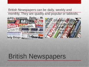 British Newspapers British Newspapers can be daily, weekly and monthly. They