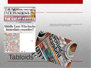 Tabloids Tabloids have short articles and big headlines. They have a lot of c