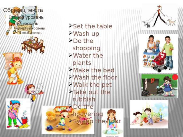 Set the table Wash up Do the shopping Water the plants Make the bed Wash the...