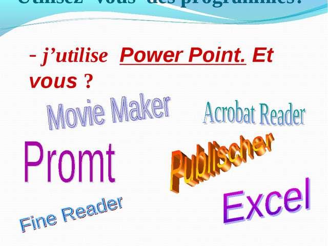 Utilisez- vous des programmes? - j'utilise Power Point. Et vous ?