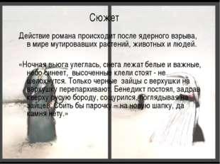Сюжет Действие романа происходит после ядерного взрыва, в мире мутировавших р