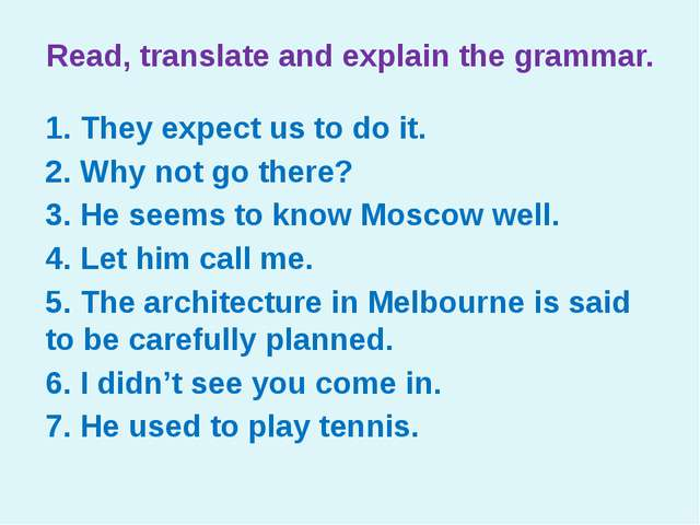 Read, translate and explain the grammar. 1. They expect us to do it. 2. Why n...