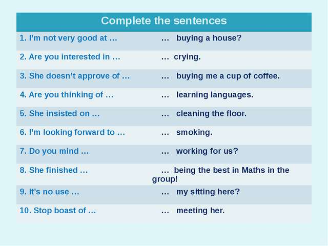 Complete the sentences 1. I'm not very good at … … buying a house? 2. Are you...