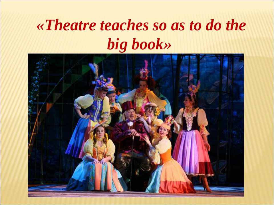 «Theatre teaches so as to do the big book»