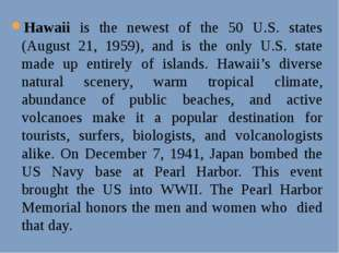 Hawaii is the newest of the 50 U.S. states (August 21, 1959), and is the only