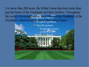 For more than 200 years, the White House has been more than just the home of
