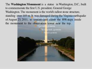 The Washington Monument is a statue in Washington, D.C., built to commemorate
