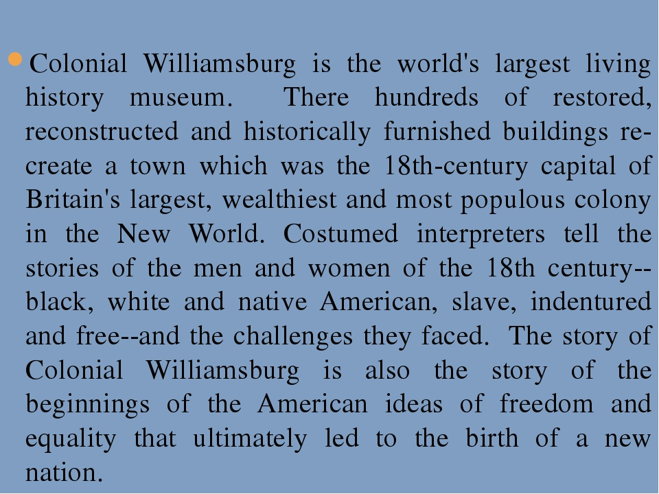 Colonial Williamsburg is the world's largest living history museum. There hu...