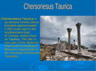 Chersonesus Taurica is an ancient Greek colony founded approximately 2,500 ye