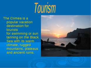 The Crimea is a popular vacation destination for tourists for swimming or sun