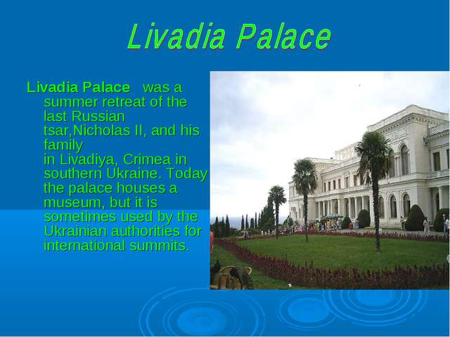 Livadia Palace   was a summer retreat of the last Russian tsar,Nicholas II, a...