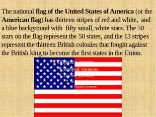 The national flag of the United States of America (or the American flag) has