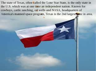 The state of Texas, often called the Lone Star State, is the only state in th