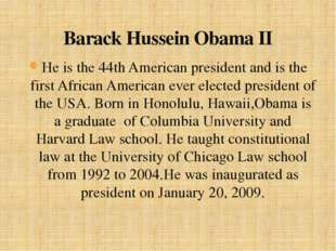 He is the 44th American president and is the first African American ever elec