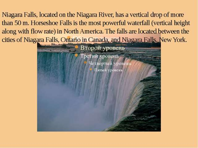 Niagara Falls, located on the Niagara River, has a vertical drop of more than...