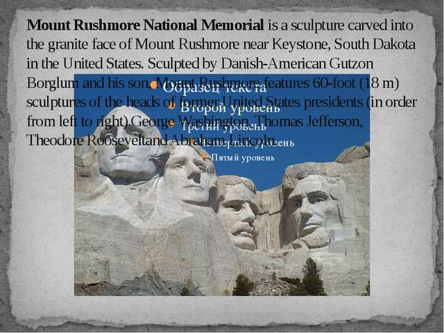 Mount Rushmore National Memorial is a sculpture carved into the granite face...