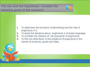 To determine the functions of advertising and the role of anglicisms in it; T