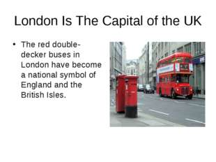 London Is The Capital of the UK The red double-decker buses in London have be