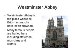 Westminster Abbey Westminster Abbey is the place where all British monarchs h