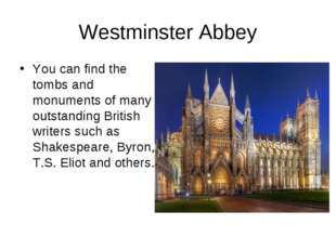 Westminster Abbey You can find the tombs and monuments of many outstanding Br