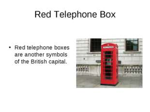 Red Telephone Box Red telephone boxes are another symbols of the British capi