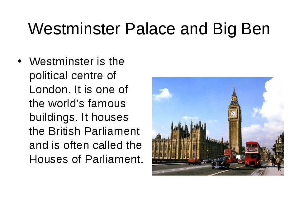 Westminster Palace and Big Ben Westminster is the political centre of London....