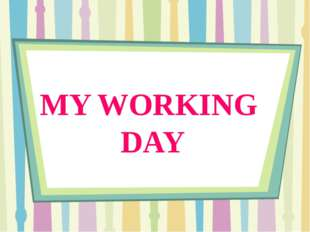 MY WORKING DAY