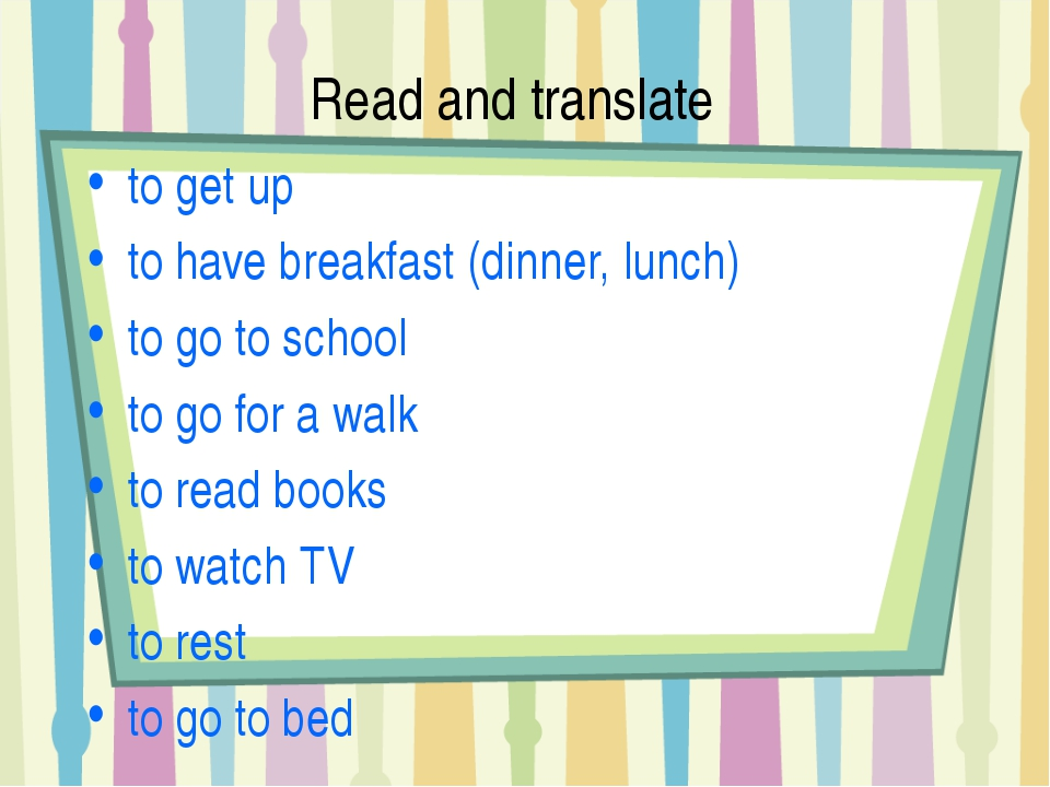 Read and translate to get up to have breakfast (dinner, lunch) to go to schoo...