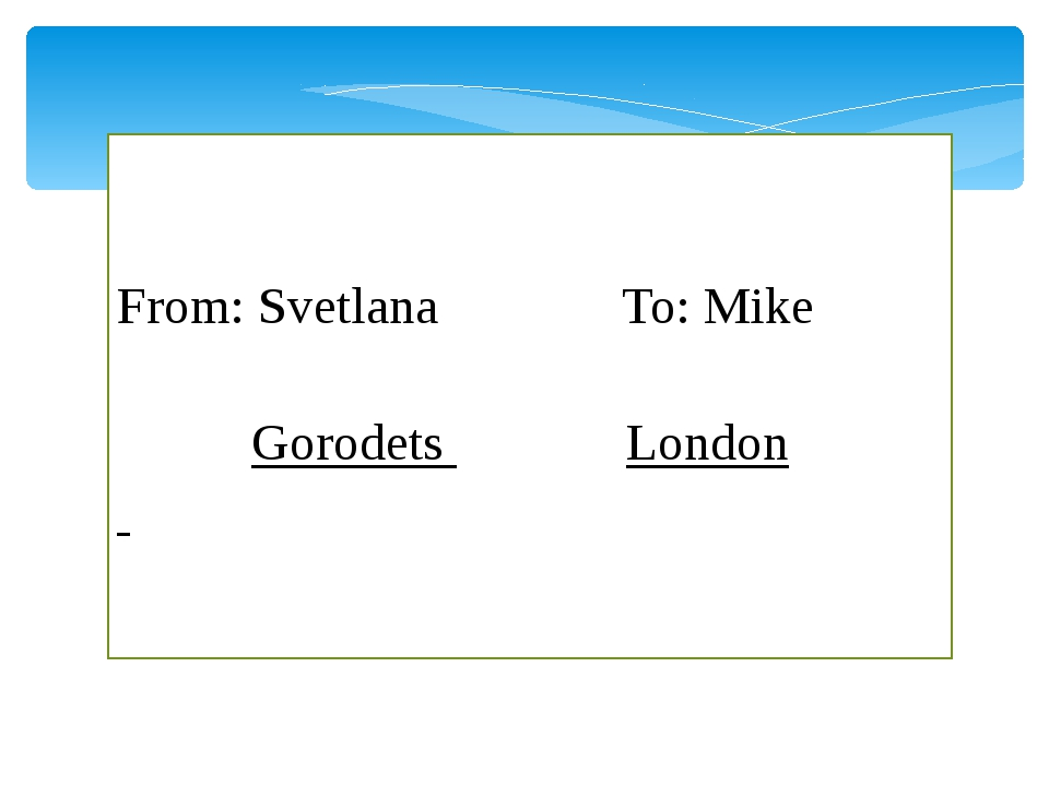 From: Svetlana To: Mike 					 		Gorodets 	 	 London