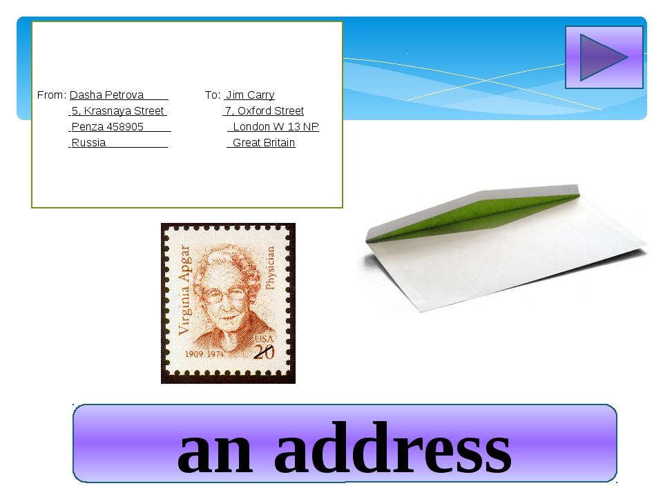an address From: Dasha Petrova To: Jim Carry 5, Krasnaya Street 7, Oxford Str...